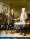 The Greatest Generals Of The Civil War