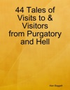 44 Tales Of Visits To  Visitors From Purgatory And Hell
