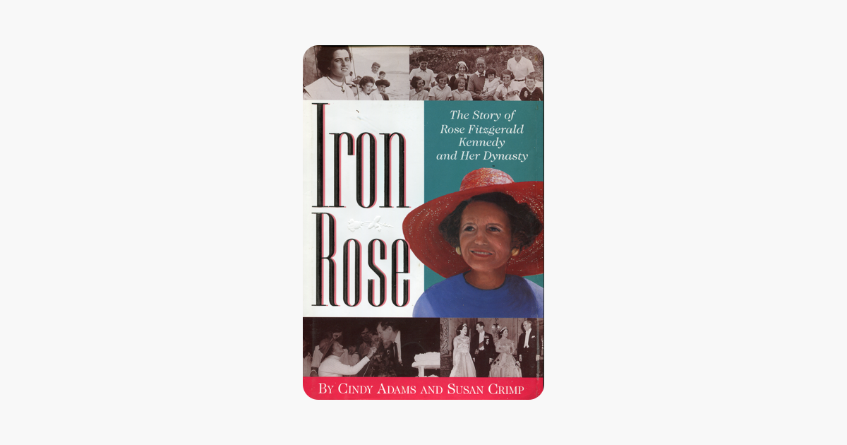 Iron Rose: The Story of Rose Fitzgerald Kennedy and Her Dynasty