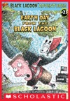 Black Lagoon Adventures 23 Earth Day From The Black Lagoon