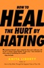How To Heal The Hurt By Hating