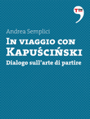 In viaggio con Kapuscinski. Dialogo sull'arte di partire Book Cover