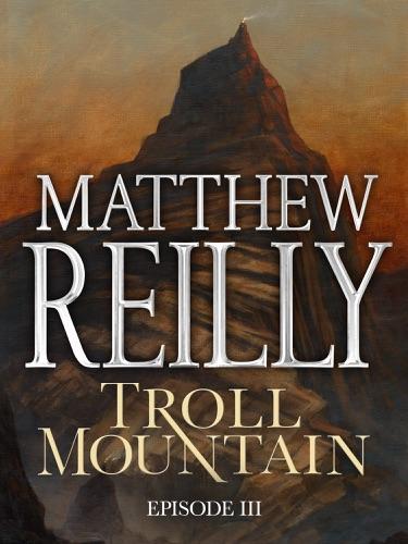 Matthew Reilly - Troll Mountain: Episode III