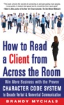 How To Read A Client From Across The Room Win More Business With The Proven Character Code System To Decode Verbal And Nonverbal Communication