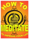 How To Meditate To Improve Your Life A Basic Guide To Meditation For Making Yourself Happier And More Effective