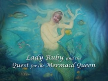 Lady Ruby And The Quest For The Mermaid Queen