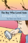 The Boy Who Loved Ants Edward OWilson
