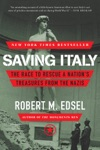 Saving Italy The Race To Rescue A Nations Treasures From The Nazis