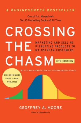 Crossing the Chasm, 3rd Edition - Geoffrey A. Moore book