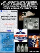 DUI / DWI (Driving While Intoxicated) Detection & Standardized Field Sobriety Testing Instructor / Student Manuals, Training Materials And Historic Films