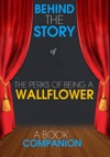 The Perks Of Being A Wallflower - Behind The Story A Book Companion