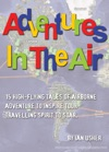 Adventures In The Air 15 High-Flying Tales Of Airborne Adventure To Inspire Your Travelling Spirit To Soar