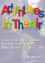 Adventures In The Air 15 High Flying Tales Of Airborne Adventure To Inspire Your Travelling Spirit To Soar
