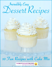 Incredibly Easy Dessert Recipes: 10 Fun Recipes with Cake Mix book