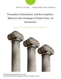 Personalism, Particularism, And the Competitive Behaviors and Advantages of Family Firms: An Introduction.