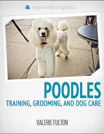 Poodle: Training, Grooming, and Dog Care
