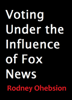 Rodney Ohebsion - Voting Under the Influence of Fox News artwork