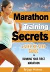 Marathon Training Secrets A Step By Step Guide To Running Your First Marathon