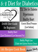 5: 2 Diet for Diabetics: Control Your Diabetes for Life: TLC Diet for Diabetes Hypertension Healthy Heart Dash Diet Guide for Beginners: Control Blood Pressure (Low Sodium)