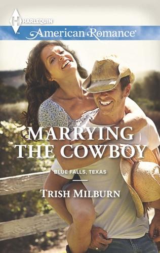 Trish Milburn - Marrying the Cowboy