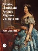 España, la crisis del Antiguo Régimen y el siglo XIX Book Cover