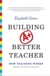 Building A Better Teacher How Teaching Works And How To Teach It To Everyone