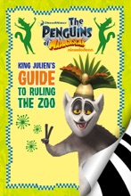 The Penguins Of Madagascar: King Julien's Guide To Ruling The Zoo