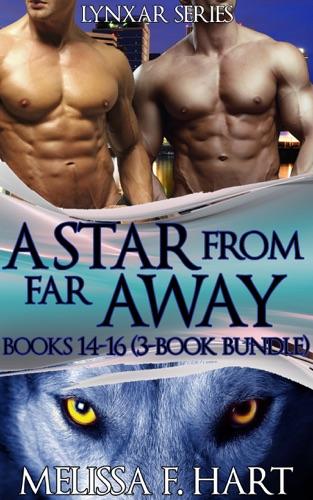 Melissa F. Hart - Lynxar Series - A Star from Far Away: Books 14-16 (3-Book Bundle) (Superhero Romance - Werewolf Romance)