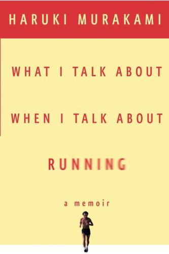 Haruki Murakami - What I Talk About When I Talk About Running