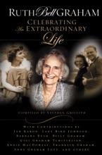 Ruth Bell Graham: Celebrating The Extraordinary Life