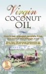 Virgin Coconut Oil How It Has Changed Peoples Lives And How It Can Change Yours