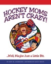Hockey Moms Arent Crazy