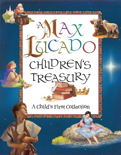 Max Lucado - A Max Lucado Children's Treasury