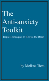 The Anti Anxiety Toolkit Rapid Techniques To Rewire The Brain