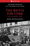 The Battle For Cork Irelands Civil War