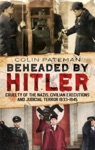 Beheaded By Hitler Cruelty Of The Nazis Civilian Executions And Judicial Terror 1933-1945