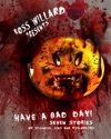 Have A Bad Day Seven Stories Of Sickness Sin And Psychopaths