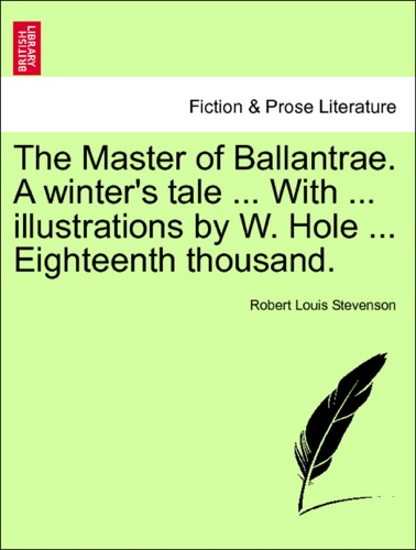 Robert Louis Stevenson - The Master of Ballantrae. A winter's tale ... With ... illustrations by W. Hole ... Eighteenth thousand.