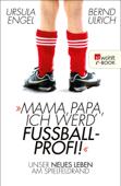 Mama, Papa, ich werd' Fußballprofi!