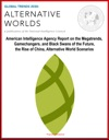 Global Trends 2030 Alternative Worlds - American Intelligence Agency Report On The Megatrends Gamechangers And Black Swans Of The Future The Rise Of China Alternative World Scenarios