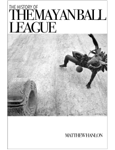 The History of the Mayan Ball League