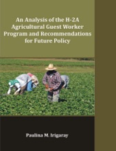 An Analysis Of The H-2A Agricultural Guest Worker Program And Recommendations For Future Policy