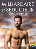 Milliardaire et Séducteur – Gay romance – Volume 1