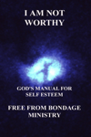 I Am Not Worthy. God's Manual for Self Esteem.