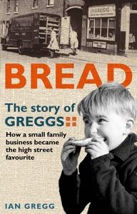 Bread: The Story of Greggs da Ian Gregg