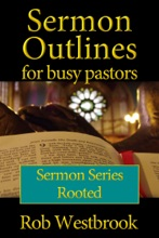 Sermon Outlines for Busy Pastors: Rooted Sermon Series