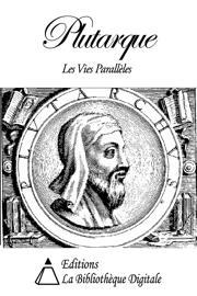Plutarque - Les Vies Parallèles des Hommes Illustres