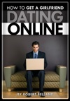 How To Get A Girlfriend - Dating Online