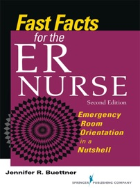Fast Facts for the ER Nurse, Second Edition - Jennifer Buettner RN, CEN