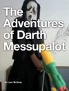 The Adventures Of Darth Messupalot